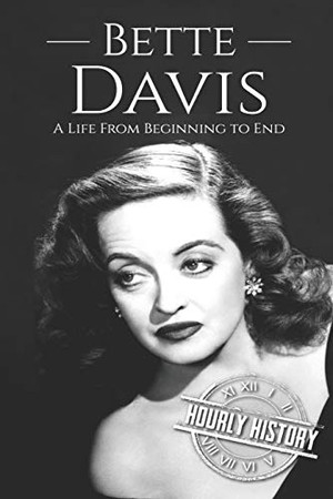 Bette Davis: A Life from Beginning to End (Biographies of Actors)