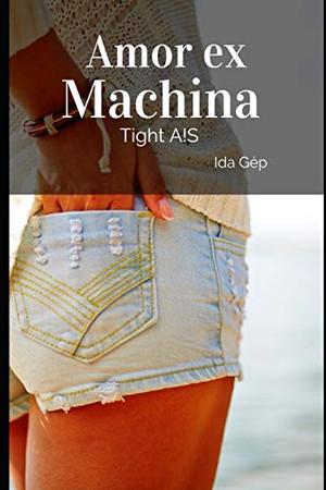 Amor ex Machina: Tight A!S