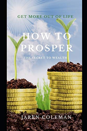 How to Prosper: The Secret to Wealth