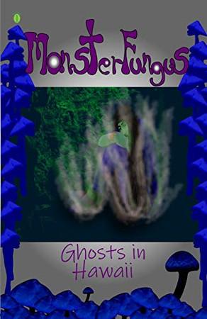 Ghosts in Hawaii (MonsterFungus)