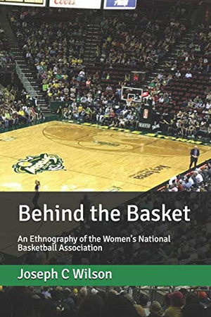 Behind the Basket: An Ethnography of the Women's National Basketball Association (Behind the Series)