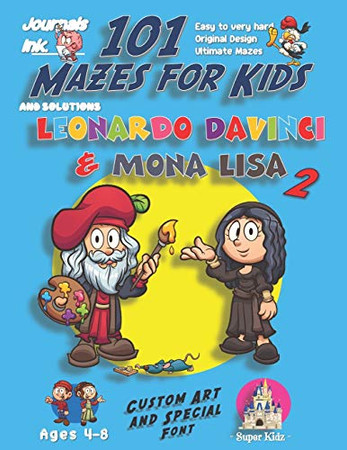 101 Mazes For Kids 2: SUPER KIDZ Book. Children - Ages 4-8 (US Edition). Cartoon Leonardo & Mona Lisa w custom art interior. 101 Puzzles with ... time! (Superkidz - Art 101 Mazes for Kids)