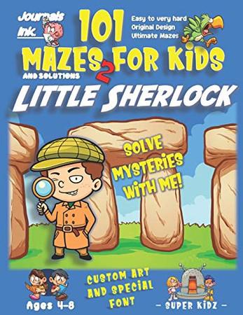 101 Mazes For Kids 2: SUPER KIDZ Book. Children - Ages 4-8 (US Edition). Cartoon Little Sherlock England w custom art interior. 101 Puzzles w ... (Superkidz - Sherlock 101 Mazes for Kids)