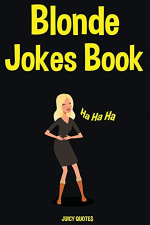 Blonde Jokes Book: 100+ Really Funny Blonde Jokes for Adults