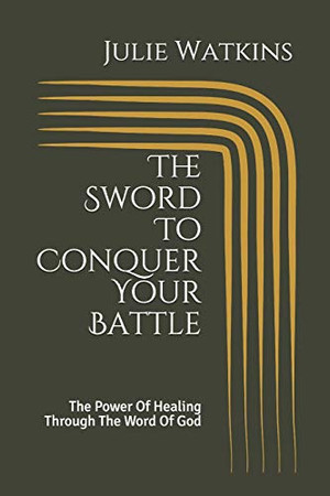 The Sword To Conquer Your Battle: The Power Of Healing Through The Word Of God