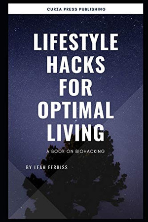 Lifestyle hacks for Optimal living: A book on Biohacking