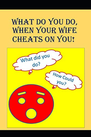 """What to do When Your Wife Cheats on You: An Angry Man asks, """"How could that f*cking bitch do this?"""" (Cheater)"""