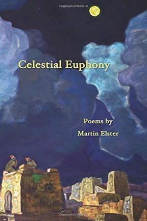 Celestial Euphony: Poems by Martin Elster