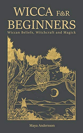 Wicca for Beginners: Wiccan Beliefs, Witchcraft and Magick