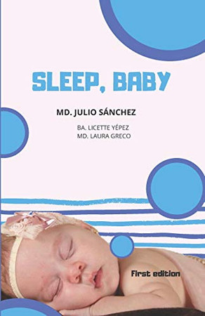 SLEEP, BABY: EVERYTHING YOU NEED TO KNOW ABOUT YOUR CHILD'S DREAM SINCE BIRTH UNTIL ADOLESCENCE