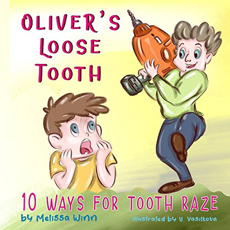 Oliver's Loose Tooth: 10 Ways For Tooth Raze. Funny Picture Book for Kindergarten Children and Beginner Readers. (Oliver's Tips for Kids)