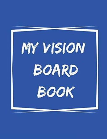 My Vision Board Book: A Guided Notebook for Visually Clarifying & Capturing What You Really Want