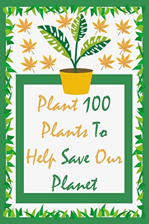 Plant 100 Plants to Help save our Planet: Challenge notebook