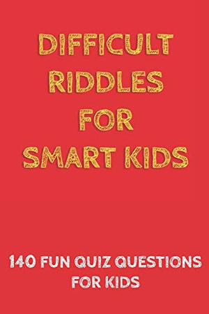 Difficult Riddles for Smart Kids: 140 Difficult Riddles And Brain Teasers (Books for Smart Kids).