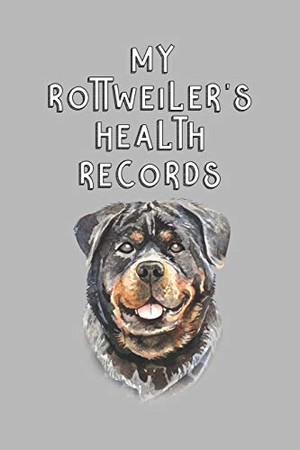 My Rottweiler's Health Records: Dog Record Organizer and Pet Vet Information For The Dog Lover