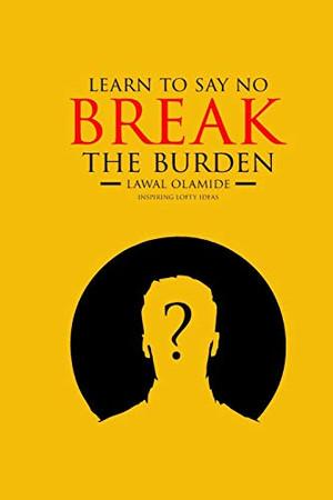 LEARN TO SAY NO: break the burden