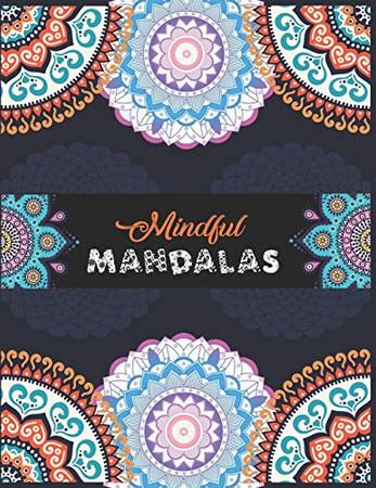 Mindful Mandalas.: A Mandala Coloring Book .