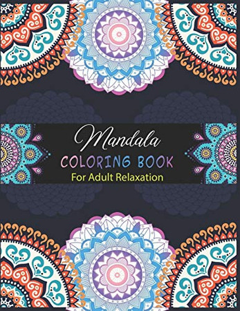 Mandala Coloring Book For Adult Relaxation.: Coloring Pages For Meditation And Happiness.