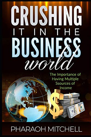 HOW TO CRUSH IT IN THE BUSINESS WORLD: The Importance of Having Multiple Sourcess of Income