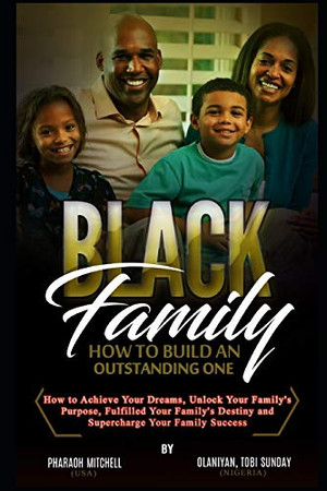 The Black Family - How To Build an Outstanding One: The Ultimate Guide To Setting Goals
