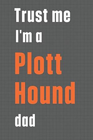 Trust me I'm a Plott Hound dad: For Plott Hound Dog Dad