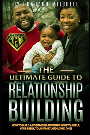 The Empowered Man: How To Build Powerful Relationships (The Empowered Man Book)