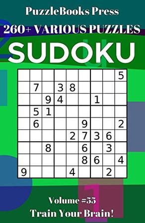 PuzzleBooks Press Sudoku 260+ Various Puzzles Volume 55: Train Your Brain!