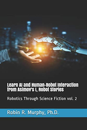 Learn AI and Human-Robot Interaction from Asimov's I, Robot Stories: Robotics Through Science Fiction vol. 2