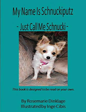 My Name is Schnuckiputz: Just call me Schnucki The Picture Book (Four Legged Friends)