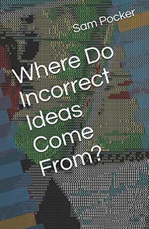 Where Do Incorrect Ideas Come From?