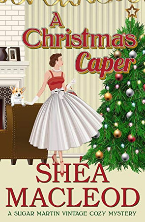 A Christmas Caper (Sugar Martin Vintage Cozy Mysteries)