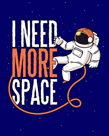 """I NEED MORE SPACE: Funny Astronauts and Aliens Coloring Book * 8"""" x 10"""" 60 pages"""