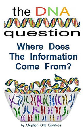 The DNA Question: Where Does The Information Come From? (DNA and Information)