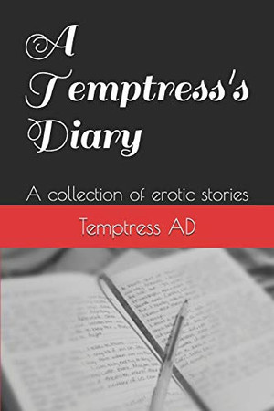 A Temptress's Dairy: A collection of erotic stories (Temptress Diary's)