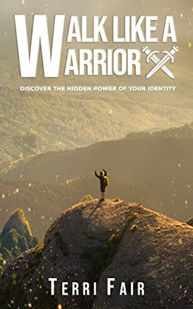 Walk Like a Warrior: The Hidden Power of Your Identity