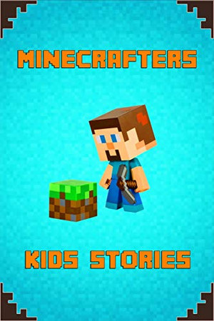 Minecrafters Kids Stories: Amusing Stories for Kids from Famous Children Authors. A Treasure for All Little Minecrafters! (The Ultimate Book For Minecrafters)
