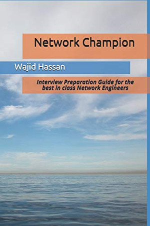 Network Champion: Interview Preparation Guide for the best in class Network Engineers
