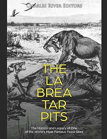 The La Brea Tar Pits: The History and Legacy of One of the World's Most Famous Fossil Sites - 9781675937914