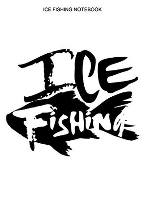 Ice Fishing Notebook: Dot Grid Interior | 100 Pages | Ice Fisherman Logbook - 9781679424229