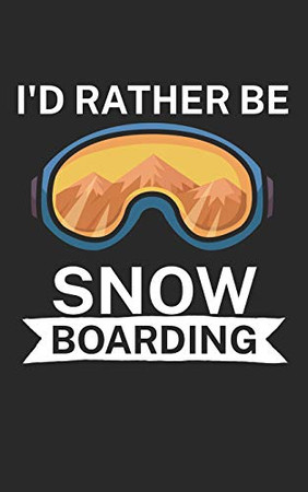 Id rather be snowboarding: Notebook for snowboarders on the slopes. 120 pages with page numbers. For notes or planning the snowboard trip. - 9781679409295