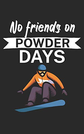 No Friends on Powder days: Notebook for snowboarders on the slopes. 120 pages with page numbers. For notes or planning the snowboard trip. - 9781679419249