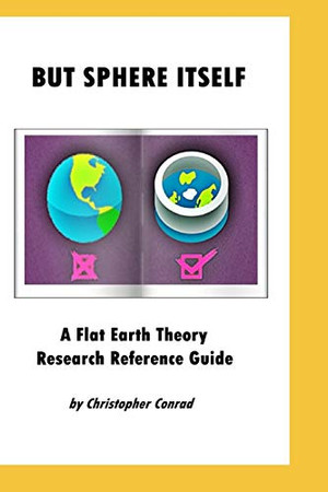 But Sphere Itself: An examination of Flat Earth Theory