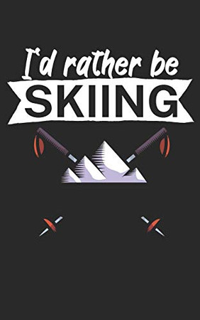 Id rather be skiing: Notebook for skiers on the ski slope. 120 pages with page numbers. For notes or planning après ski. - 9781678396435