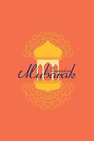 Ramadan Mubarak: Ramadan I Muslim I Islamic I Arabic I Mubarak - 9781670354020