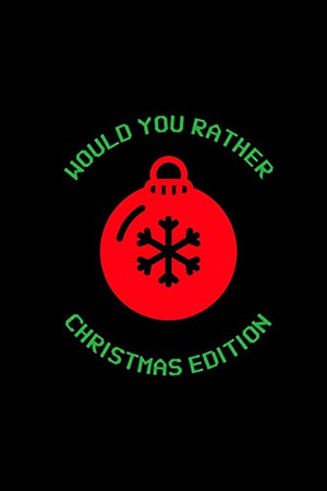 Would You Rather (Christmas Edition): Challenging   Silly   Funny   For Couples, Friends, and Family Gatherings - 9781674569758