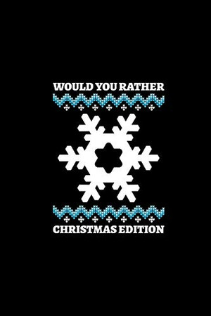 Would You Rather (Christmas Edition): Challenging | Silly | Funny | For Couples, Friends, and Family Gatherings - 9781674569802
