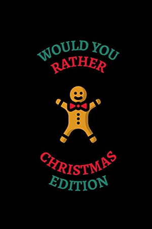 Would You Rather (Christmas Edition): Challenging   Silly   Funny   For Couples, Friends, and Family Gatherings - 9781674572178