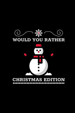 Would You Rather (Christmas Edition): Challenging   Silly   Funny   For Couples, Friends, and Family Gatherings - 9781674573465