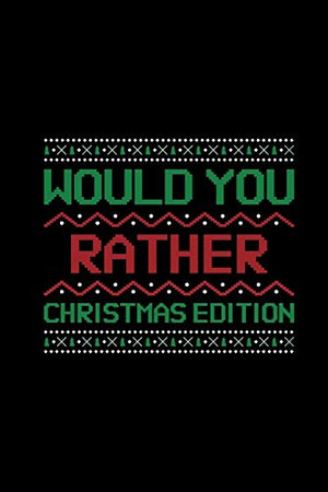 Would You Rather (Christmas Edition): Challenging | Silly | Funny | For Couples, Friends, and Family Gatherings - 9781674573588