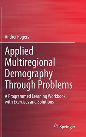 Applied Multiregional Demography Through Problems: A Programmed Learning Workbook with Exercises and Solutions
